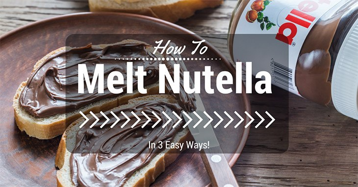 How To Melt Nutella In 3 Easy Ways!