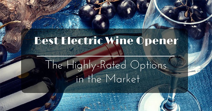 Best Electric Wine Opener: The Highly-Rated Options In The ...